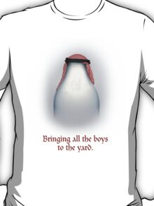 Bringing all the boys to the yard. T-Shirt