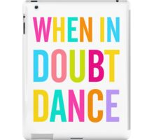 When In Doubt Dance! iPad Case/Skin