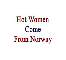 Hot Women Come From Norway Photographic Print