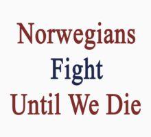 Norwegians Fight Until We Die  by supernova23