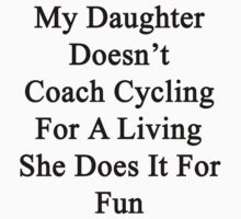 My Daughter Doesn't Coach Cycling For A Living She Does It For Fun by supernova23