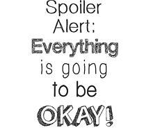 Spoiler alert everything is going to be okay by chloeaslater