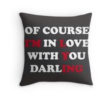 Of Course I'm In Love With You Darling Throw Pillow