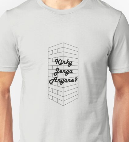 Kinky Jenga Anyone? Unisex T-Shirt