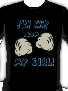 Stay Away From My Girl! T-Shirt