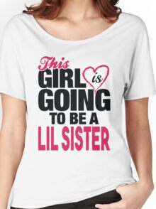 This Girl is going to be a Lil Sister Women's Relaxed Fit T-Shirt