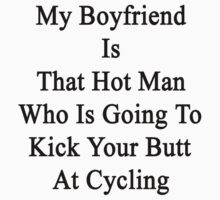 My Boyfriend Is That Hot Man Who Is Going To Kick Your Butt At Cycling by supernova23