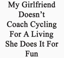My Girlfriend Doesn't Coach Cycling For A Living She Does It For Fun by supernova23