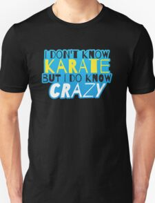 I don't know KARATE but I do know CRAZY! T-Shirt