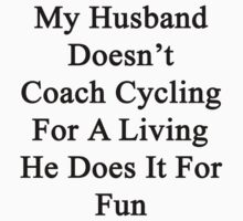 My Husband Doesn't Coach Cycling For A Living He Does It For Fun by supernova23