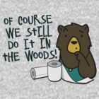 Hygiene-Obsessed Toilet Paper Bears - Of Course They Still Do It in the Woods - Charmin Bears Parody - Toilet Paper Bears by traciv