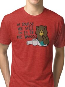 Hygiene-Obsessed Toilet Paper Bears - Of Course They Still Do It in the Woods - Charmin Bears Parody - Toilet Paper Bears Tri-blend T-Shirt