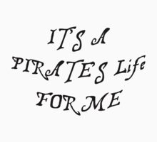 It's a pirates life for me! by HighDesign