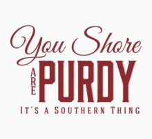 You Shore Are Purdy Its a Southern Thing Red by marceejean