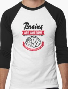 Brains are awesome. I wish everybody had one. Men's Baseball ¾ T-Shirt