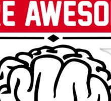 Brains are awesome. I wish everybody had one. Sticker