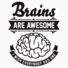 Brains are awesome. I wish everybody had one. by Cheesybee