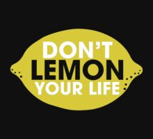 Don't Lemon Your Life by innercoma