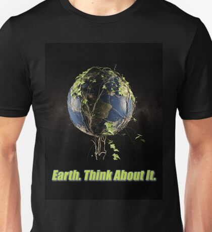 Earth. Think About It. Unisex T-Shirt