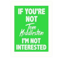 If you're not Tom Hiddleston Art Print