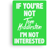 If you're not Tom Hiddleston Canvas Print