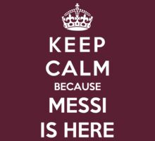 Keep Calm Because Messi Is Here by Phaedrart