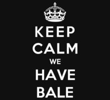 Keep Calm We Have Bale by Phaedrart