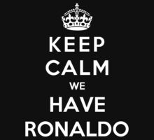 Keep Calm We Have Ronaldo by Phaedrart