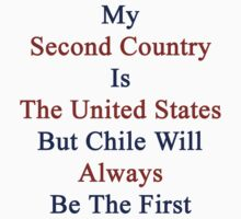 My Second Country Is The United States But Chile Will Always Be The First by supernova23