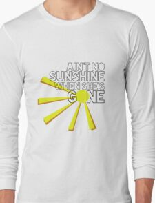 Ain't No Sunshine When She's Gone Long Sleeve T-Shirt