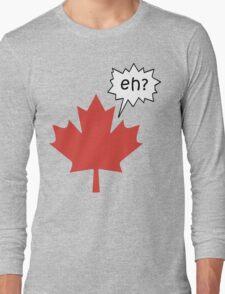 Funny Canadian eh T-Shirt Long Sleeve T-Shirt