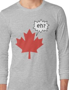 Funny Canadian eh T-Shirt Long Sleeve T-Shirt
