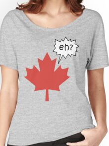 Funny Canadian eh T-Shirt Women's Relaxed Fit T-Shirt