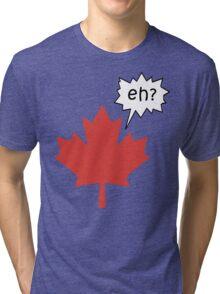 Funny Canadian eh T-Shirt Tri-blend T-Shirt