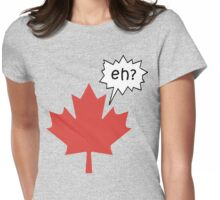 Funny Canadian eh T-Shirt Womens Fitted T-Shirt
