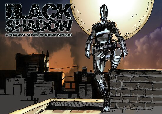 Black Shadow - A Podcast Novel by Steve Saylor by Steve Saylor