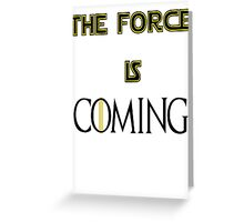 The force is coming Greeting Card