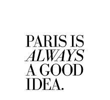 Paris Is Always A Good Idea Photographic Print