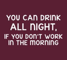 You can drink all day, if you don't work in the morning (white) by poppyflower