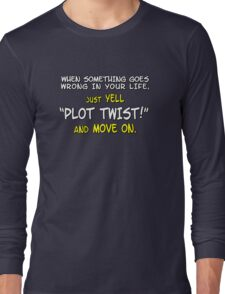 """When something goes wrong in your life, just yell """"PLOT TWIST!"""" and move on. Long Sleeve T-Shirt"""