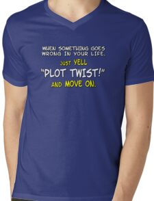 "When something goes wrong in your life, just yell ""PLOT TWIST!"" and move on. Mens V-Neck T-Shirt"