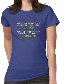 "When something goes wrong in your life, just yell ""PLOT TWIST!"" and move on. Womens Fitted T-Shirt"