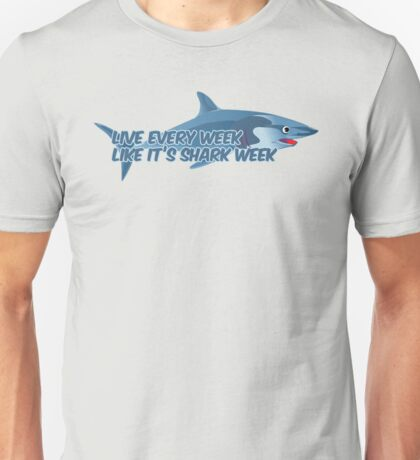 Live every week like it's shark week Unisex T-Shirt