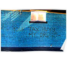 Street art - Your tax buys my drugs Poster