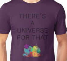 There's A Universe For That Unisex T-Shirt