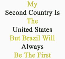 My Second Country Is The United States But Brazil Will Always Be The First  by supernova23