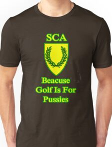 Join SCA because Golf Is For Pussies  Unisex T-Shirt