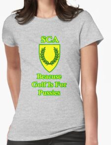 Join SCA because Golf Is For Pussies  Womens Fitted T-Shirt