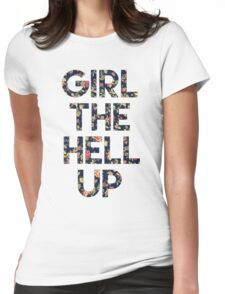 Girl The Hell Up Womens Fitted T-Shirt