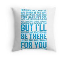 I'll Be There For You - FRIENDS Throw Pillow